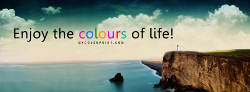Enjoy The Colours of Life