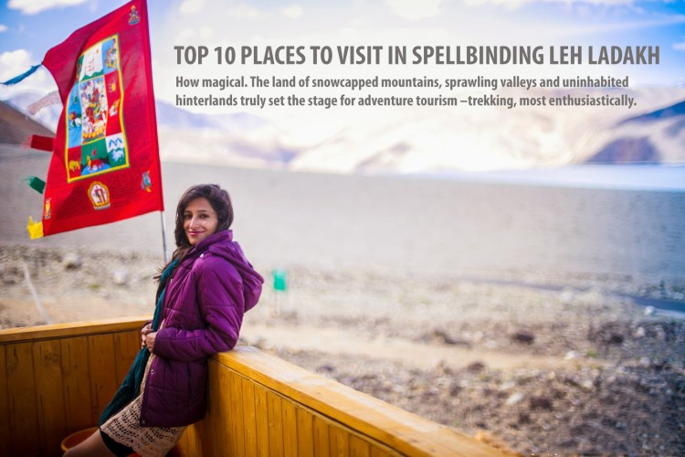 TOP 10 PLACES TO VISIT IN SPELLBINDING LEH LADAKH